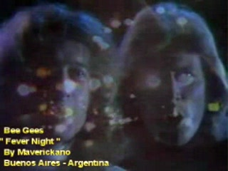 Bee Gees - Fever night-(VideoClip By Maverickano-Buenos Aires-Argentina)-.